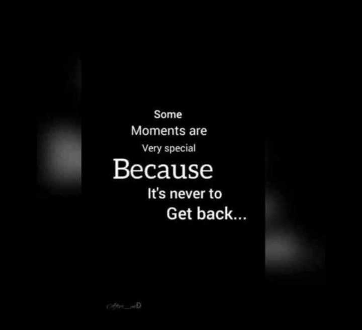 quotes... - Some Moments are Very special Because It ' s never to Get back . . . - ShareChat