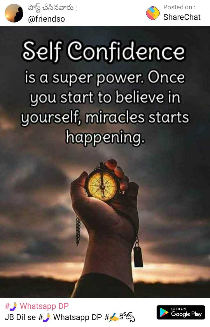 quotes... - పోస్ట్ చేసినవారు : @ friends Posted on : ShareChat Self Confidence is a super power . Once you start to believe in yourself , miracles starts happening . # Whatsapp DP JB Dil se # Whatsapp DP # 2 5985 ) GET IT ON Google Play - ShareChat