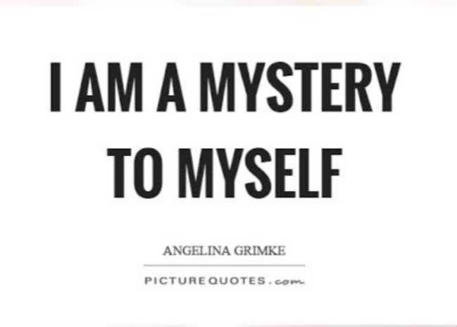 #quotes - I AM A MYSTERY TO MYSELF ANGELINA GRIMKE PICTURE QUOTES . com - ShareChat