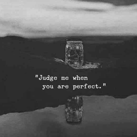 quotes - Judge me when you are perfect . - ShareChat