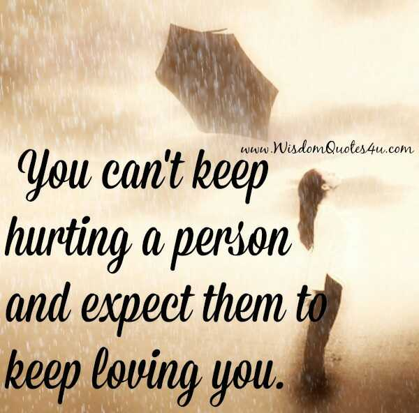 quotes - www . Wisdom Quotes4u . com You can ' t keep hurting a person and expect them to keep loving you . - ShareChat