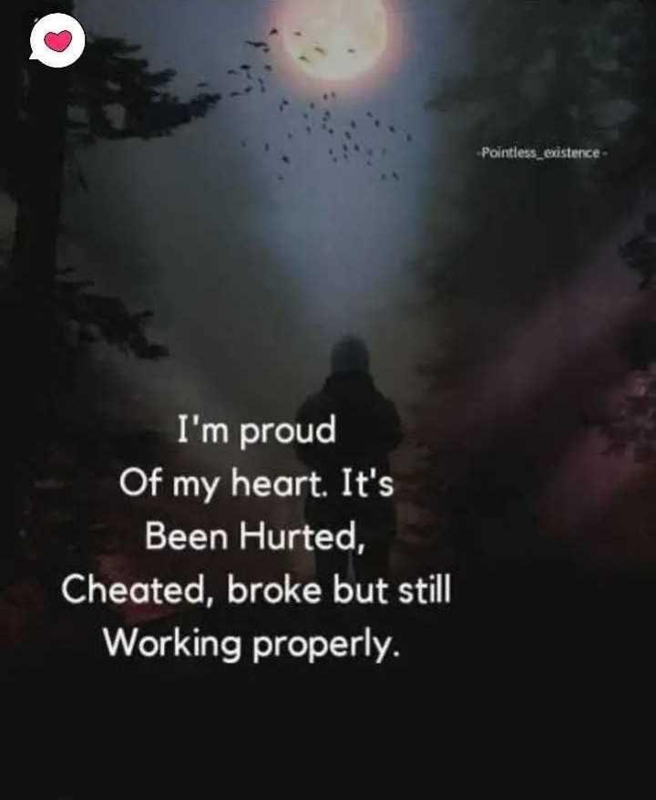 quotes - Pointless existence I ' m proud Of my heart . It ' s Been Hurted , Cheated , broke but still Working properly . - ShareChat
