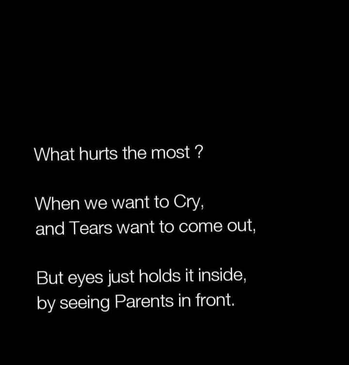 quotes - What hurts the most ? When we want to Cry , and Tears want to come out , But eyes just holds it inside , by seeing Parents in front . - ShareChat