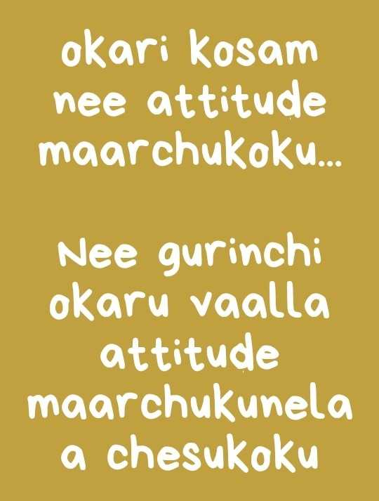 quotes - okari Kosam nee attitude maarchukoku . . . Nee gurinchi okaru vaalla attitude maarchukunela a chesukoku - ShareChat