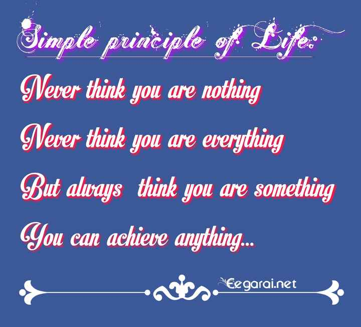 quotes - Simple prinċiple of Life : Never think you are nothing Never think you are everything But always think you are something You can achieve anything . . . veegarai . net . npcs Eegarai . net - ShareChat