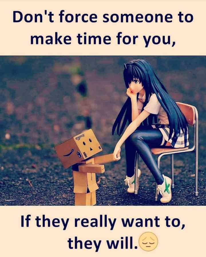 quotes - Don ' t force someone to make time for you , If they really want to , they will . - ShareChat