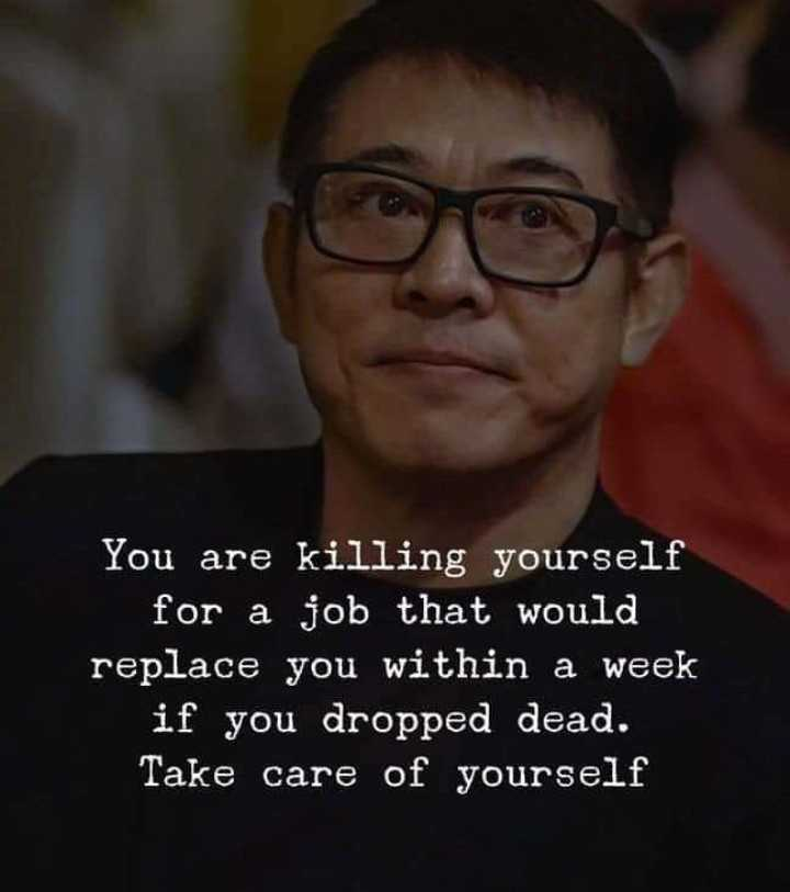 quotes - You are killing yourself for a job that would replace you within a week if you dropped dead . Take care of yourself - ShareChat
