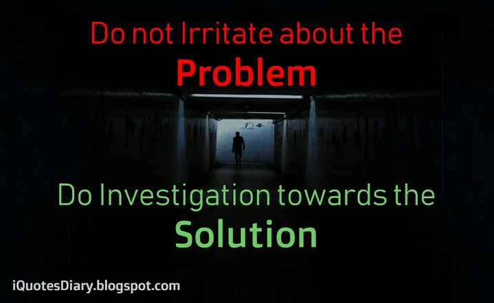 #quotes - Do not Irritate about the Problem Do Investigation towards the Solution iQuotesDiary . blogspot . com - ShareChat