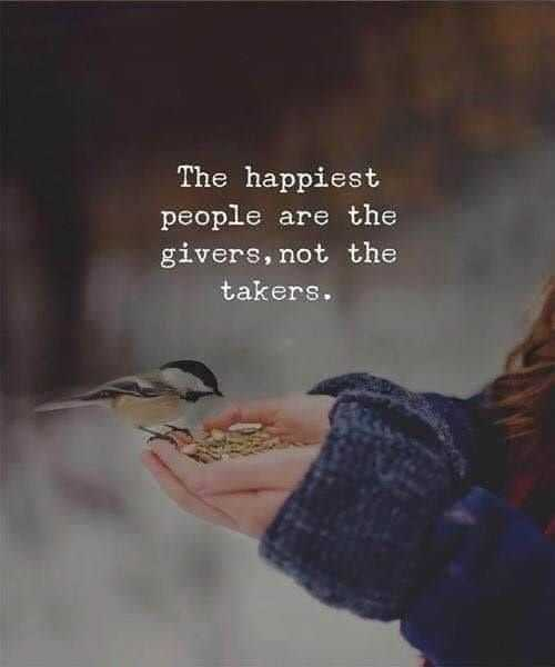 quots - The happiest people are the givers , not the takers . - ShareChat