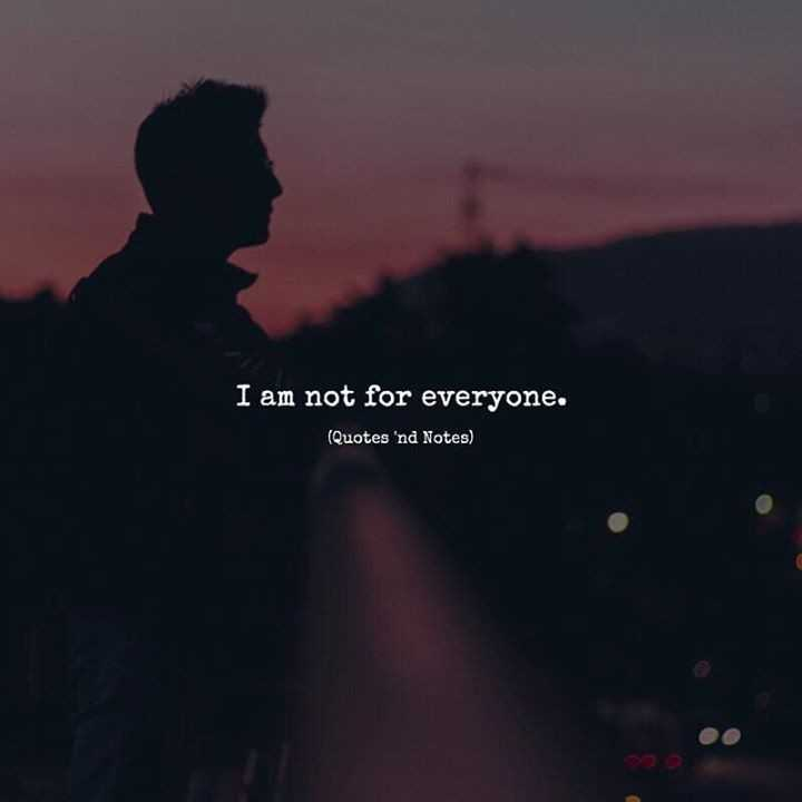 quots - I am not for everyone . ( Quotes ' nd Notes ) - ShareChat