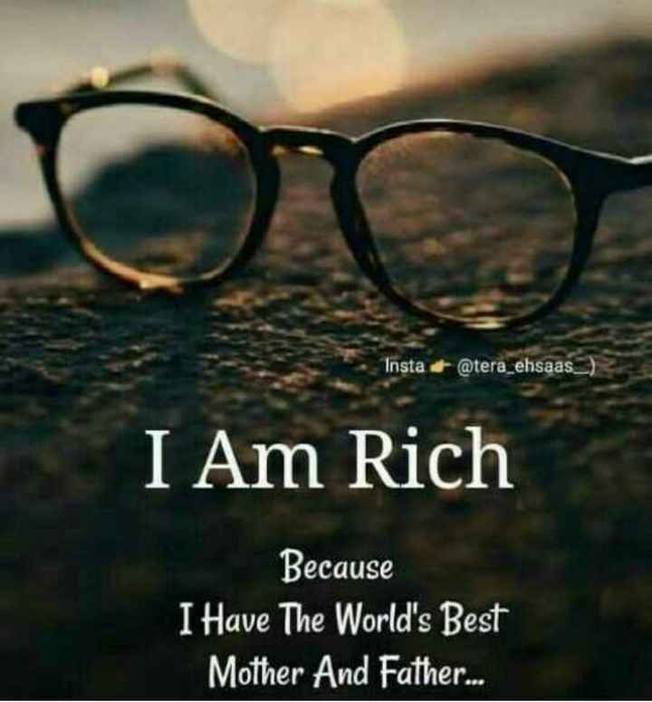 quteos - Insta @ tera _ ehsaas ) I Am Rich Because I Have The World ' s Best Mother And Father . . . - ShareChat