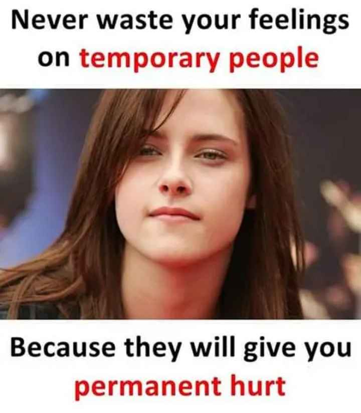 qutoes - Never waste your feelings on temporary people Because they will give you permanent hurt - ShareChat