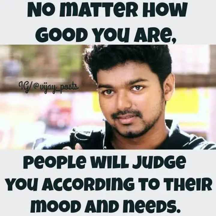 qutoes - NO MATTER HOW GOOD YOU ARE , IG / @ vijay _ posts PEOPLE WILL JUDGE YOU ACCORDING TO THEIR MOOD AND needs . - ShareChat