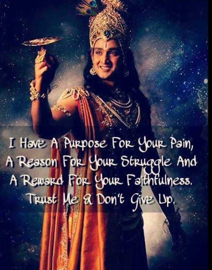radha krishna - I Have A Purpose For Your Pain , A Reason For Your Struggle and A Reward For Your Faithfulness . Trust Me A Don ' t Give Up , - ShareChat