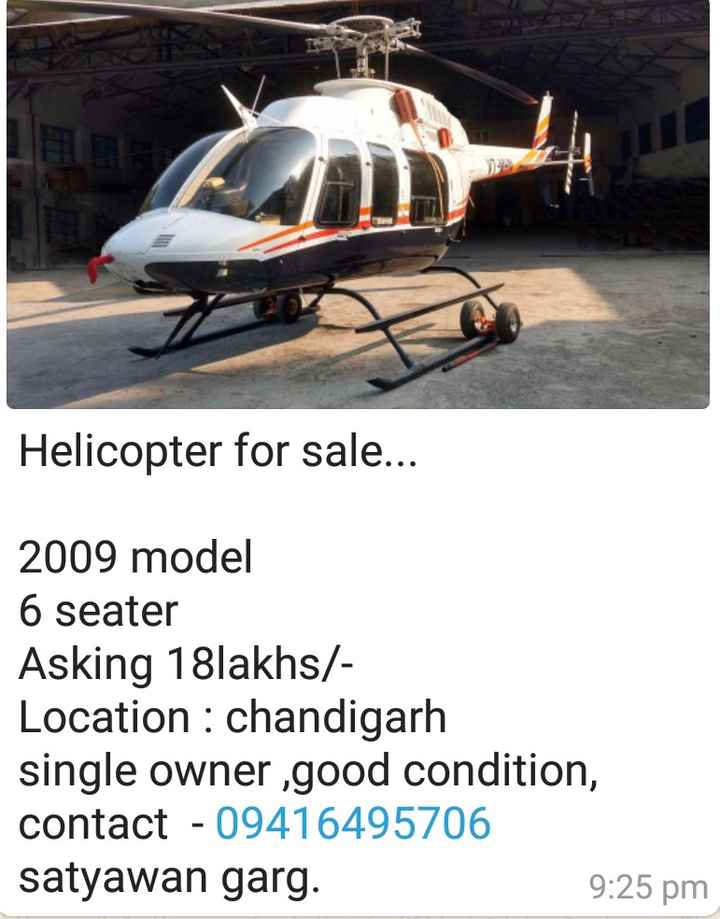 raj - Helicopter for sale . . . 2009 model 6 seater Asking 18lakhs / Location : chandigarh single owner , good condition , contact - 09416495706 satyawan garg . 9 : 25 pm - ShareChat