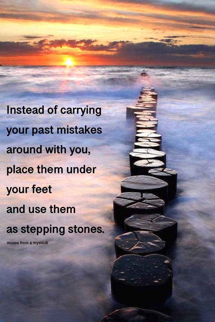 reiki - Instead of carrying your past mistakes around with you , place them under your feet and use them as stepping stones . muses from a mystico - ShareChat