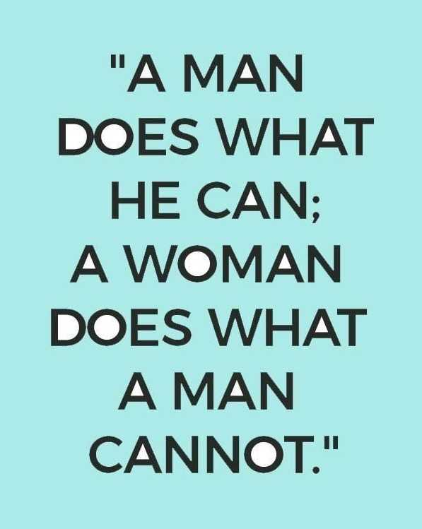 respect womens - A MAN DOES WHAT HE CAN ; A WOMAN DOES WHAT A MAN CANNOT . - ShareChat