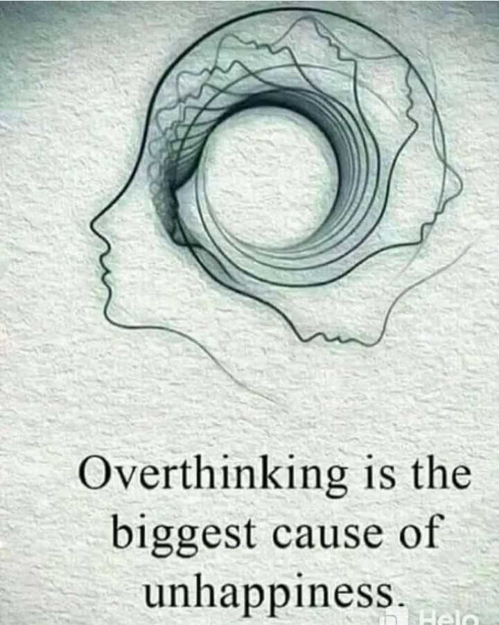 right - Overthinking is the biggest cause of unhappiness . he - ShareChat