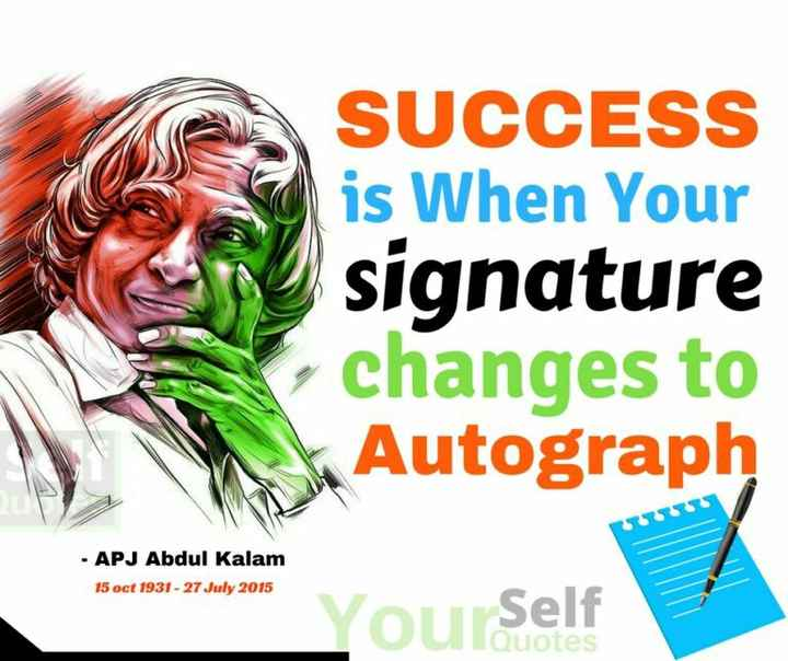 right 👍👍👍👍 - SUCCESS is When Your signature , changes to Autograph - APJ Abdul Kalam 15 oct 1931 - 27 July 2015 Yourself - ShareChat