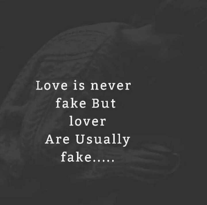 right - Love is never fake But lover Are Usually fake . . . . . - ShareChat