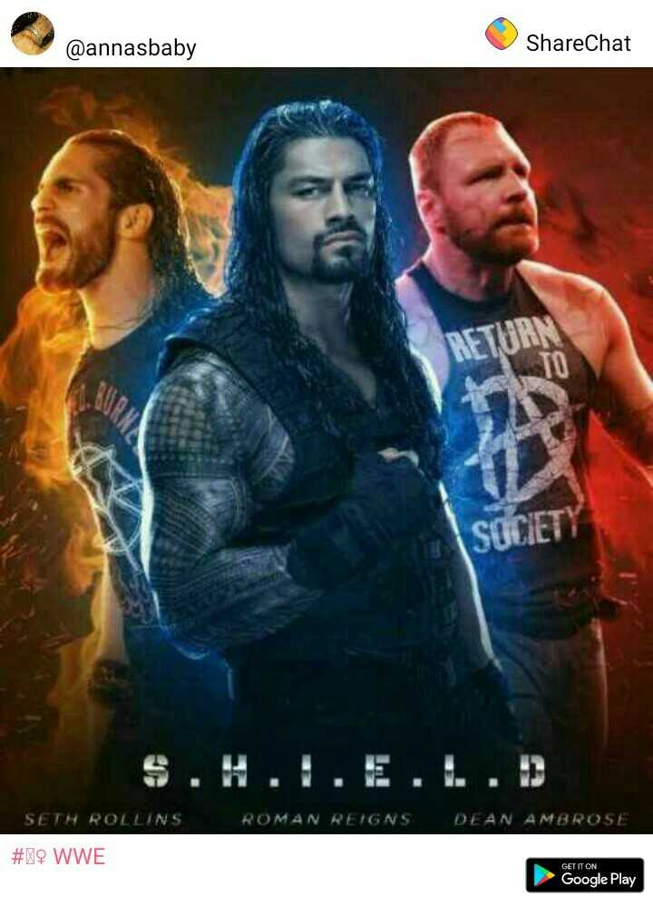 roman reigns wwe - @ annasbaby ShareChat SOCIETY s . H . I . E . L . D ROMAN REIGNS DEAN AMBROSE SETH ROLLINS # 19 WWE GET IT ON Google Play - ShareChat