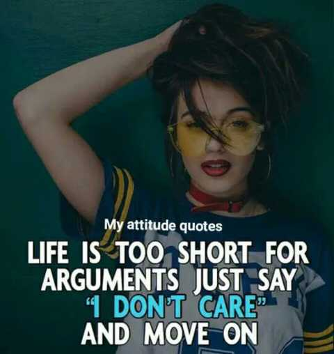 royal attitude - My attitude quotes LIFE IS TOO SHORT FOR ARGUMENTS JUST SAY DONT CARE AND MOVE ON - ShareChat