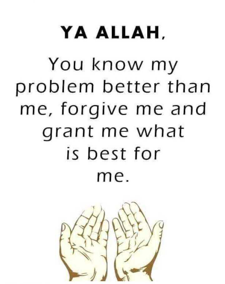 s4you - YA ALLAH , You know my problem better than me , forgive me and grant me what is best for me . - ShareChat
