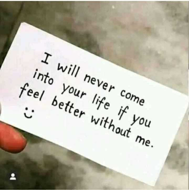 s4you - I will never come into your life if you feel better without me . - ShareChat