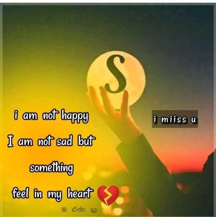 s - i am not happy i miiss u I am not sad but something feel in my heart > 1000 - ShareChat