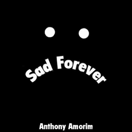 😔 sad ਫੋਟੋਆਂ 🤳 - a Forever Sad F . Anthony Amorim - ShareChat