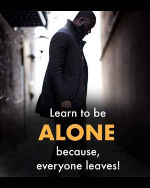 #sad - Learn to be ALONE because , everyone leaves ! - ShareChat