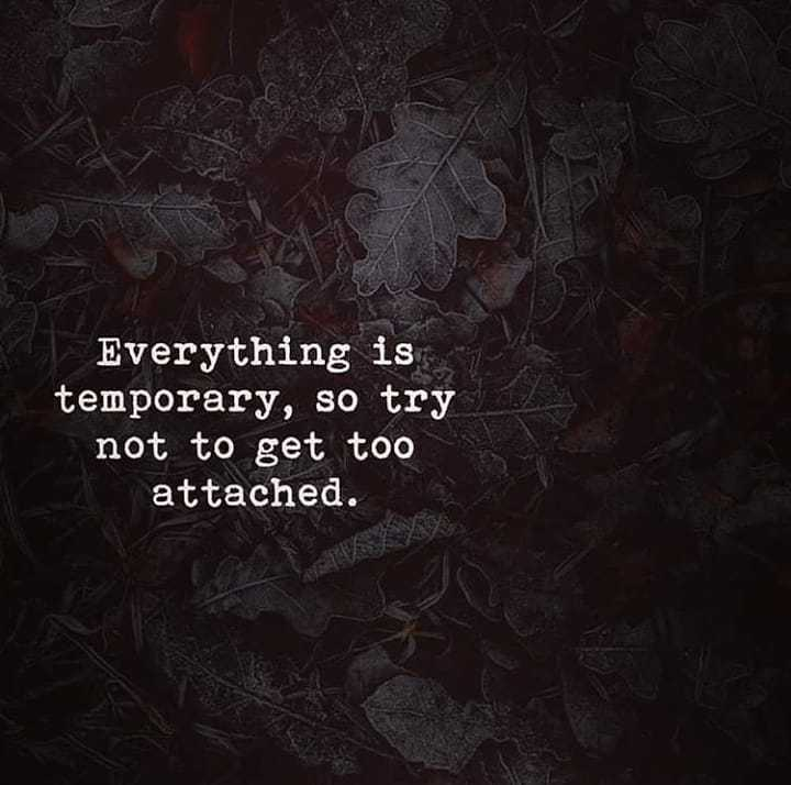 sad😩 - Everything is temporary , so try not to get too attached . - ShareChat
