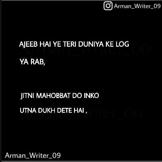 sad photo - O Arman _ Writer _ 09 AJEEB HAI YE TERI DUNIYA KE LOG YA RAB , JITNI MAHOBBAT DO INKO UTNA DUKH DETE HAI , Arman _ Writer _ 09 - ShareChat