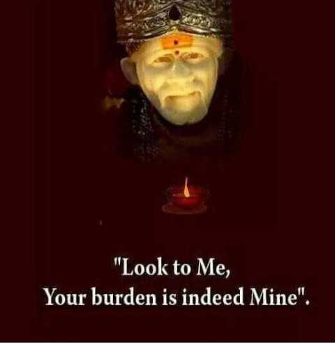 🙏sai baba - Look to Me , Your burden is indeed Mine . - ShareChat