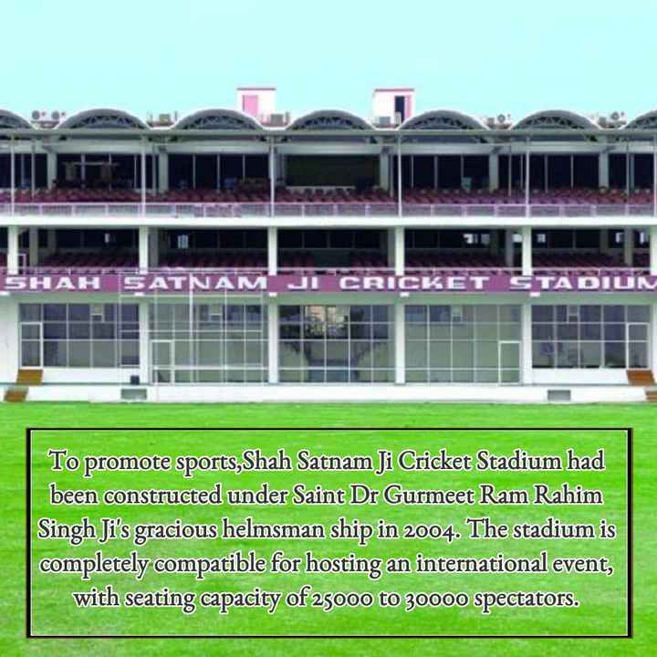 saint dr.msg - CRICKI TADIUN To promote sports , Shah Satnam Ji Cricket Stadium had been constructed under Saint Dr Gurmeet Ram Rahim Singh Ji ' s gracious helmsman ship in 2004 . The stadium is completely compatible for hosting an international event , with seating capacity of 25000 to 30000 spectators . - ShareChat
