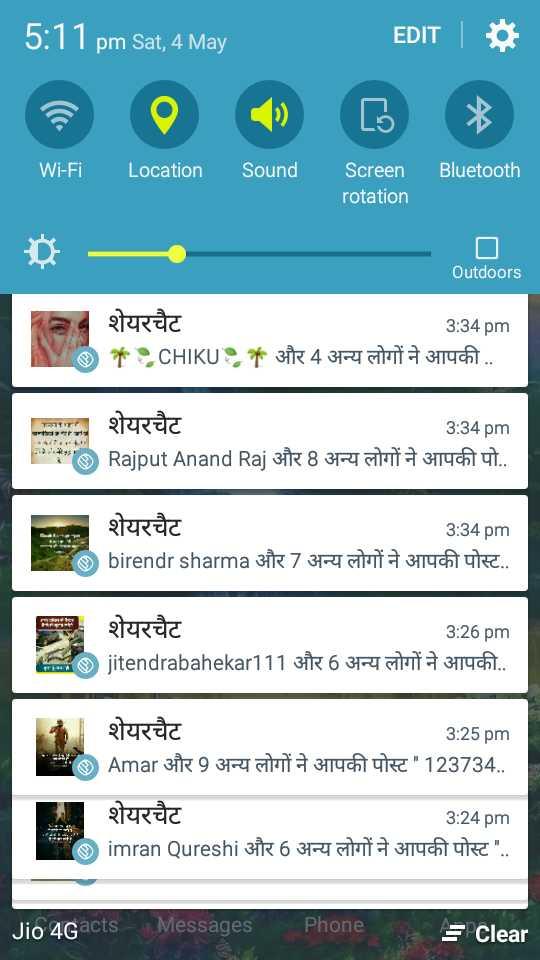 save the life - | 5 : 11 pm Sat , 4 May EDIT | ॐ Wi - Fi Location Sound Bluetooth Screen rotation Outdoors । शेयरचैट * CHIKU 3 : 34 pm * और 4 अन्य लोगों ने आपकी . . शेयरचैट 3 : 34 pm Rajput Anand Raj और 8 अन्य लोगों ने आपकी पो . . ( शेयरचैट 3 : 34 pm ® birendr sharma और 7 अन्य लोगों ने आपकी पोस्ट . . | शेयरचैट 3 : 26 pm jitendrabahekar111 और 6 अन्य लोगों ने आपकी . . 7 शेयरचैट 3 : 25 pm - Amar और 9 अन्य लोगों ने आपकी पोस्ट 123734 . . - - शेयरचैट | 3 : 24 pm ( imran Qureshi और 6 अन्य लोगों ने आपकी पोस्ट . . Jio 4Gacts Messages Phone = Clear - ShareChat