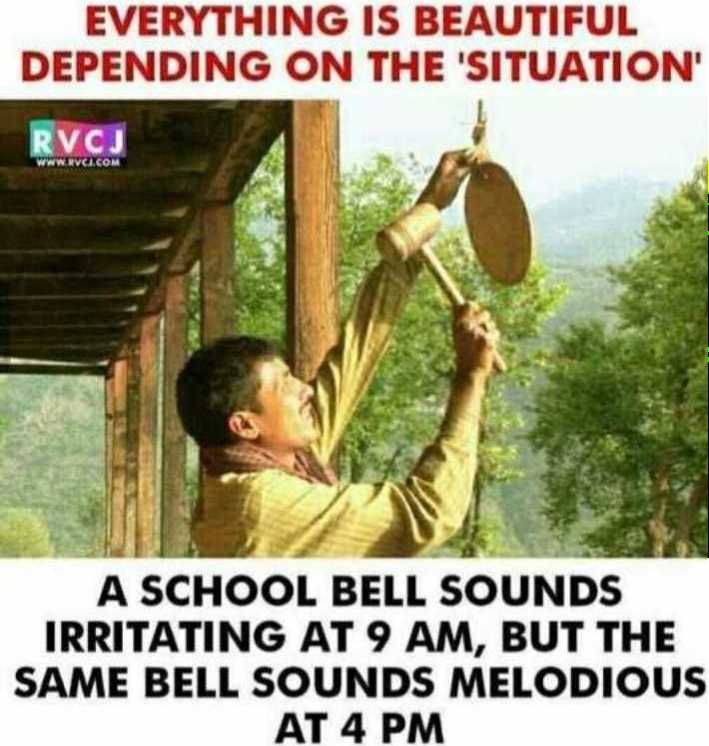 school life 🚸 - EVERYTHING IS BEAUTIFUL DEPENDING ON THE SITUATION ' RVCJ A SCHOOL BELL SOUNDS IRRITATING AT 9 AM , BUT THE SAME BELL SOUNDS MELODIOUS AT 4 PM - ShareChat