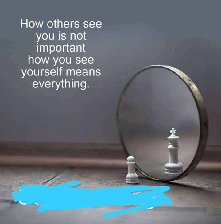 self motivation - How others see you is not important how you see yourself means everything . - ShareChat
