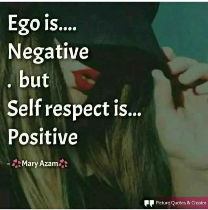 self respect 😎 - Ego is . . . . Negative . but Self respect is . . . Positive Mary Azam Picture Quotes & Creator - ShareChat