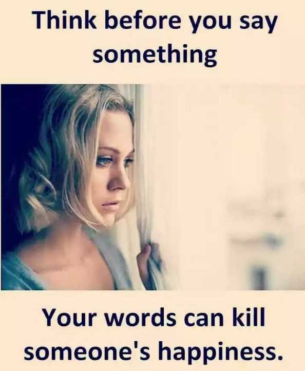 sharechat lovers😍 - Think before you say something Your words can kill someone ' s happiness . - ShareChat