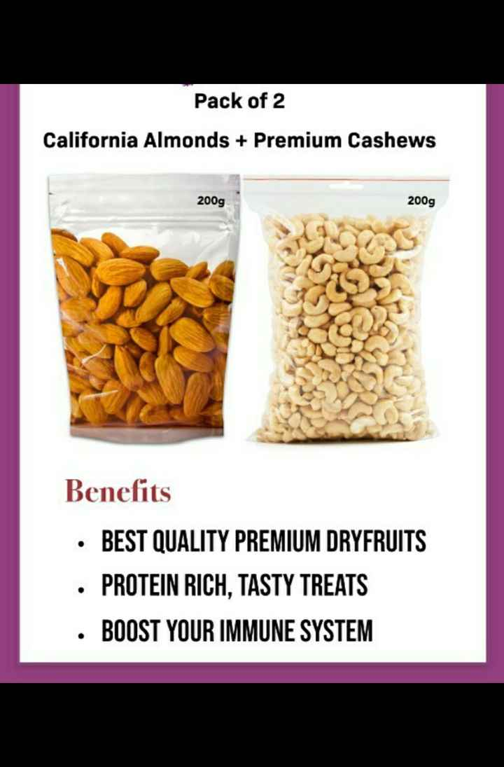 shopping - Pack of 2 California Almonds + Premium Cashews 200g 200g Benefits • BEST QUALITY PREMIUM DRYFRUITS • PROTEIN RICH , TASTY TREATS · BOOST YOUR IMMUNE SYSTEM - ShareChat