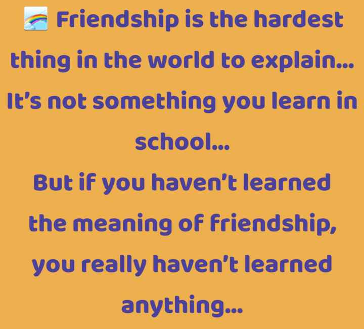 shubh savar - Friendship is the hardest thing in the world to explain . . . It ' s not something you learn in school . . . But if you haven ' t learned the meaning of friendship , you really haven ' t learned anything . . . - ShareChat