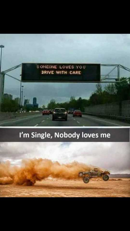 singel - SOMEONE LOVES YOU DRIVE WITH CARE I ' m Single , Nobody loves me - ShareChat
