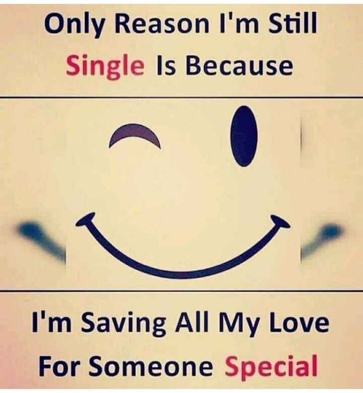 single 🚶♂️ - Only Reason I ' m Still Single Is Because I ' m Saving All My Love For Someone Special - ShareChat