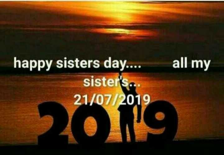 sissters day special - all my happy sisters day . . . . sister ' s . . . 21 / 07 / 2019 2019 - ShareChat