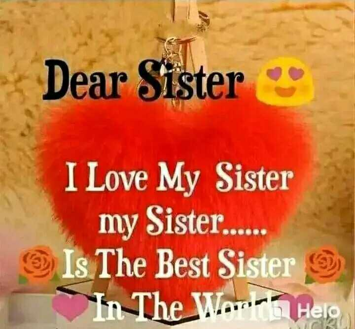 sister ....😘👧 - Dear Sister I Love My Sister my Sister . . . . . Is The Best Sister ) In The WannaHelo - ShareChat
