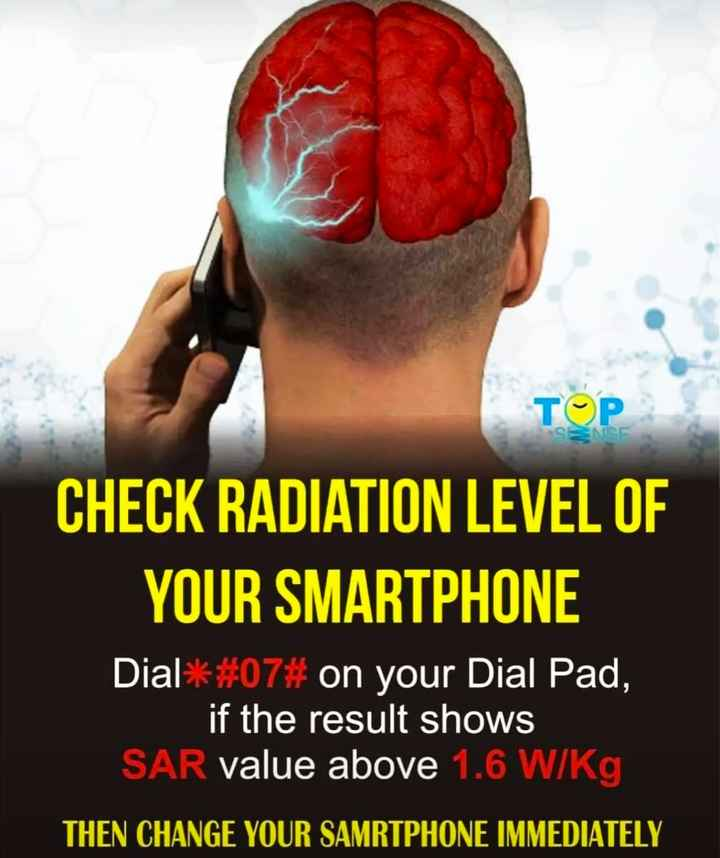 social awareness - TOP SENSE CHECK RADIATION LEVEL OF YOUR SMARTPHONE Dial * # 07 # on your Dial Pad , if the result shows SAR value above 1 . 6 W / kg THEN CHANGE YOUR SAMRTPHONE IMMEDIATELY - ShareChat