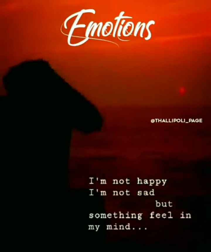 sogam - Emotions @ THALLIPOLI _ PAGE I ' m not happy I ' m not sad but something feel in my mind . . . - ShareChat