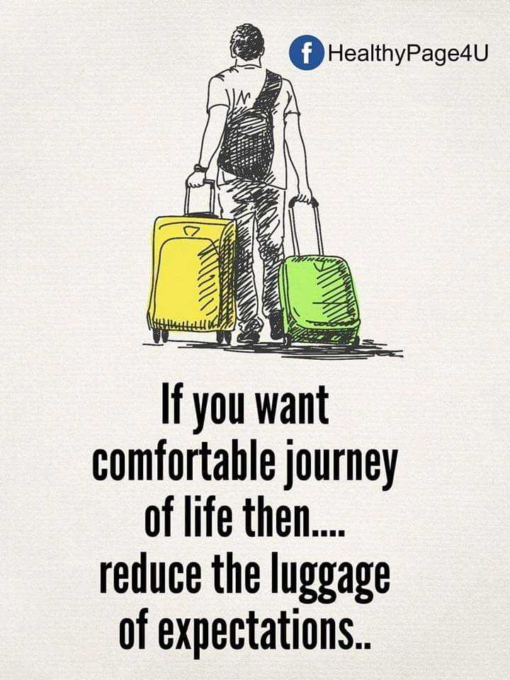 spl post - f HealthyPage4U ALLE If you want comfortable journey of life then . . . . reduce the luggage of expectations . . - ShareChat
