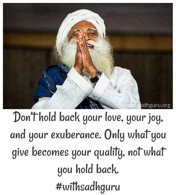 spl post - sita , Sadhguru . org Don ' t hold back your love , your joy , and your exuberance . Only what you give becomes your quality , not what you hold back . # withsadhguru - ShareChat